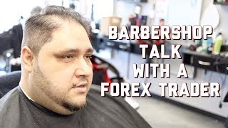 Barbershop Talk with A Forex Trader