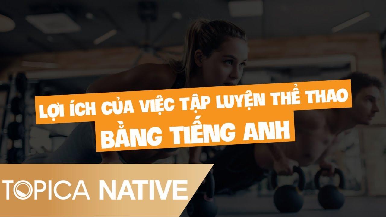 Lợi Ích Của Việc Tập Luyện Thể Thao Bằng Tiếng Anh – 10 Phút Tự Học   Topica Native