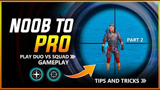 🔥 #2 | NOOB TO PRO - HOW TO PLAY DUO VS SQUAD | MY TOP SECRET TIPS AND TRICKS