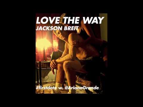 Ariana Grande - Love The Way (Jackson Breit Remix)