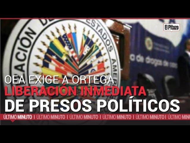 La OEA exige a Ortega la liberación inmediata de aspirantes presidenciales