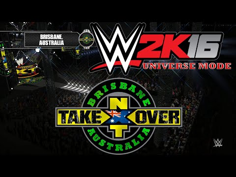 WWE2k16 Universe Mode : NXT Takeover (Brisbane Australia)