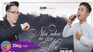 Nếu Như Ai Còn Mẹ - Phạm Anh Khôi The Voice Kid ft Quách Anh Tài MV