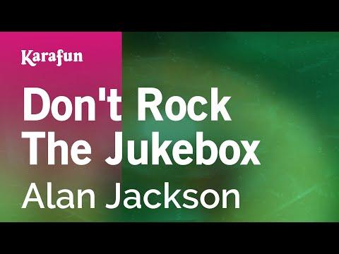 Karaoke Don't Rock The Jukebox - Alan Jackson *
