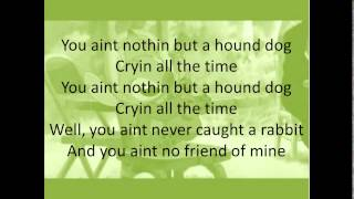 You ain't nothin' but a hound dog Cryin' all the time You aint noth...