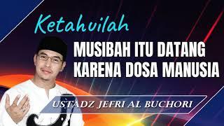 Musibah Itu Datang Karena Dosa Manusia - Ceramah Ustad Jefri Al Buchori  Uje