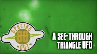 Amazing see-through triangle UFO caught on camera - Spacing Out! Ep. 88