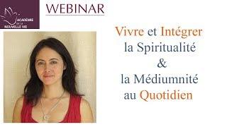 Vivre et intégrer la spiritualité et la médiumnité au quotidien