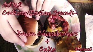 Asmr Cooking/eating Sounds - Bacon Cheeseburgers + Cake (no Talking; Binaural)