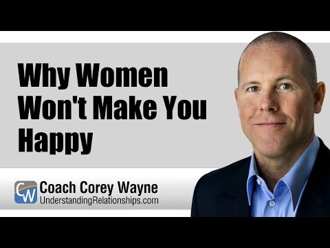 Why Women Won't Make You Happy