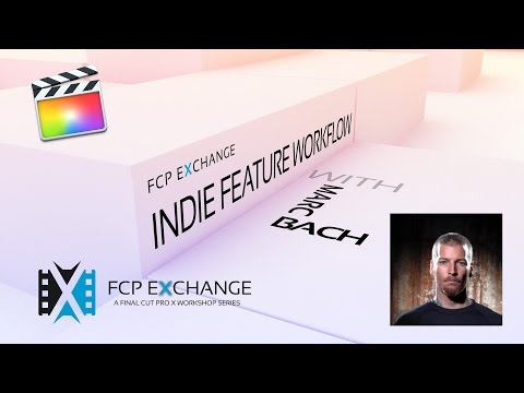 Marc Bach Final Cut Pro X Indie Workflow at FCP Exchange