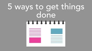 5 ways to get things done