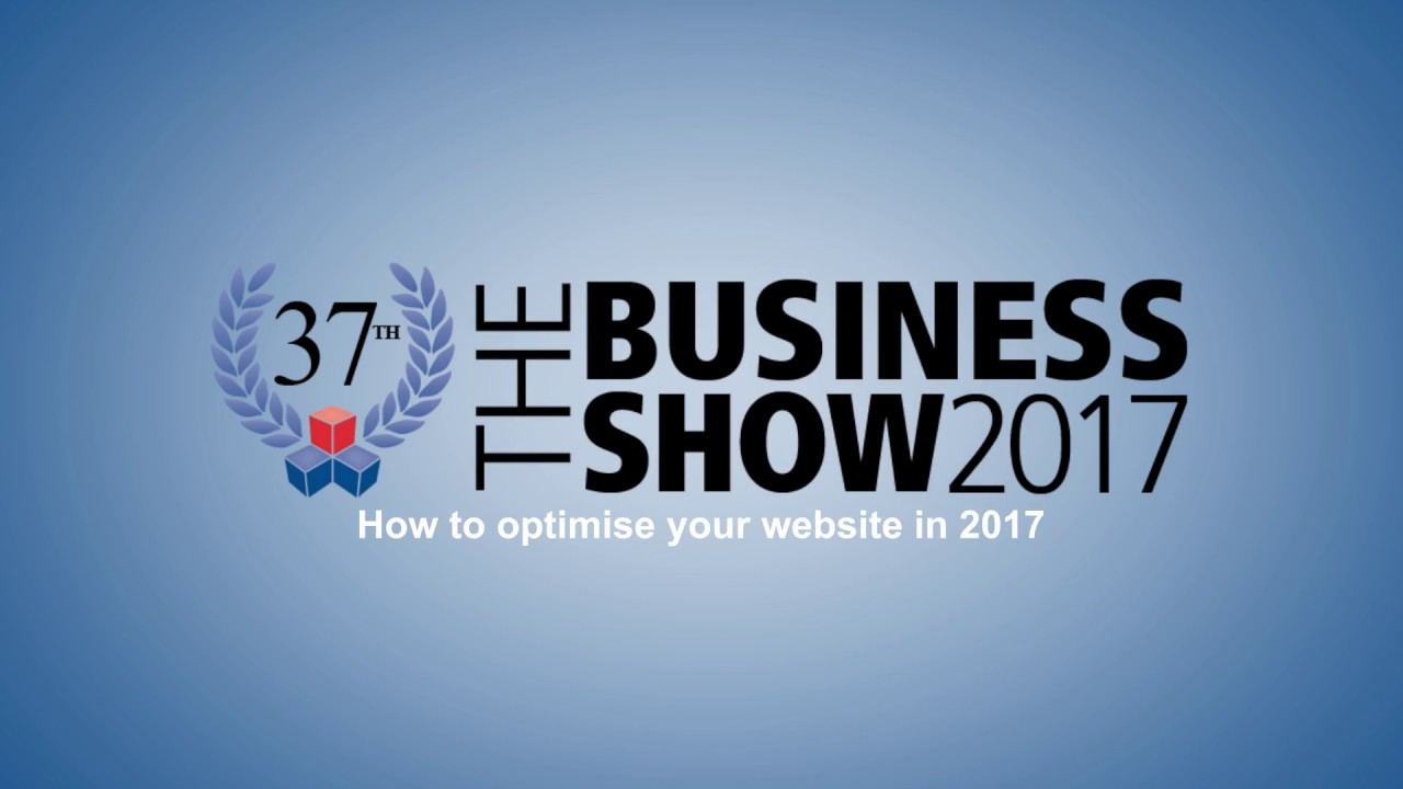How to Optimise Websites in 2017 The Business Show - YouTube