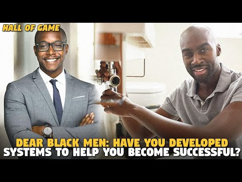 Dear Black Men: Have You Developed Systems To Help You Become Successful? (Hall of Game)