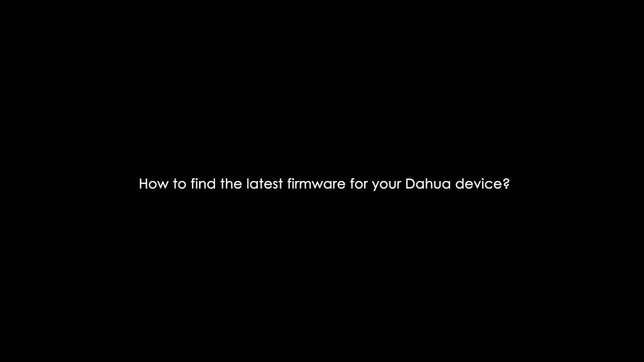 How to find the latest firmware for your Dahua device?