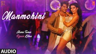 Full Audio: Manmohini | HUME TUMSE PYAAR KITNA| Karanvir B | Priya B |Mika Singh, Kanika Kapoor,Ikka