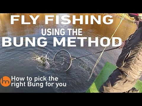 Fly Fishing The Bung Method