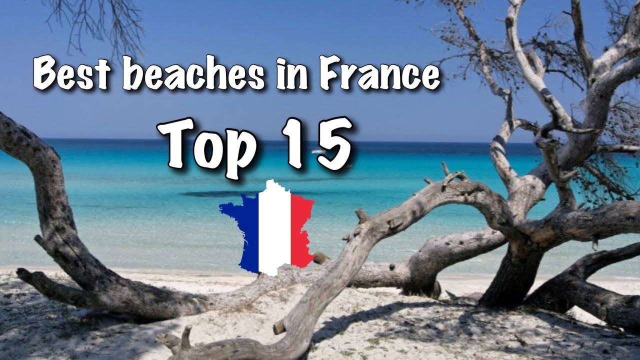 Top 15 Best Beaches In France 2018