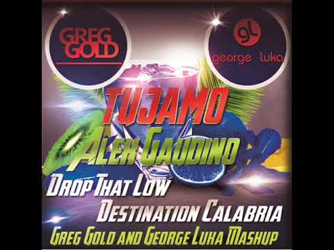 Tujamo, Alex Gaudino -  Drop That Low Destination Calabria (Greg Gold and George Luka Mashup)