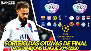 SORTEIO DAS OITAVAS DE FINAL DA CHAMPIONS LEAGUE 2019/2020