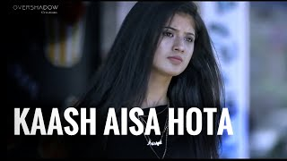 Kaash Aisa Hota | Darshan Raval | Kapil | Arishfa | Love Story | Hate Story | OverShadow Creations