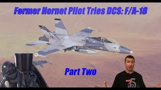 Real F/A-18 Pilot Tries DCS: F/A-18 - Part TWO