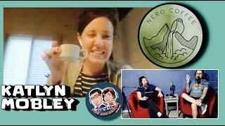 Episode 113: Nero Coffee! Special Guest: Katlyn Mobley!