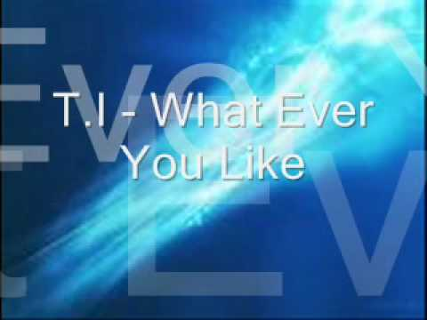 T.I - What Ever You Like w/ Lyrics