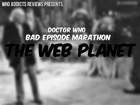 Doctor Who: Bad Episode Marathon - The Web Planet
