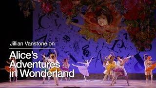 Jillian Vanstone on Alice's Adventures in Wonderland | The National Ballet of Canada