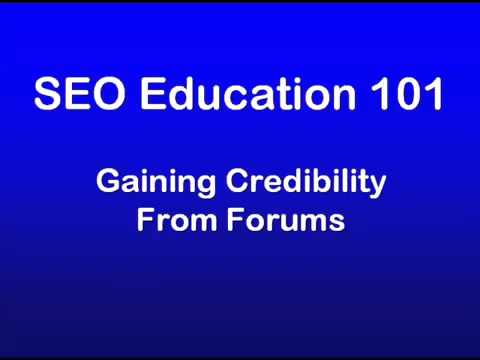 22 - SEO Education 101 Promotion - Gaining Credibility From Forums