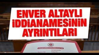 Enver Altaylı hakkında hazırlanan iddianameden çarpıcı ayrıntılar