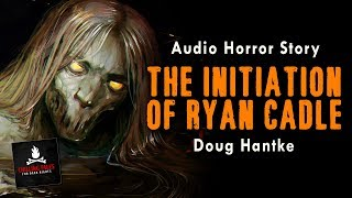 """""""The Initiation of Ryan Cadle"""" FREE Campfire Horror Story Audiobook (Scary Stories) (Creepypasta)"""