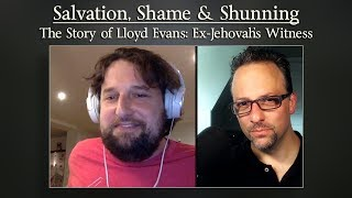 Salvation, Shame & Shunning - The Story of Lloyd Evans: Ex-Jehovah's Witness (TTA Podcast 344)