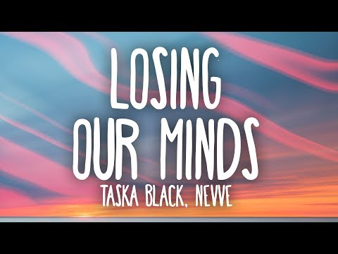 Taska Black - Losing Our Minds (Lyrics) Ft. Nevve