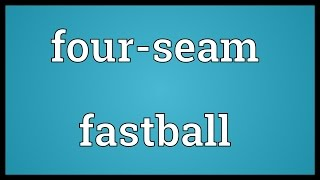 Four-seam fastball Meaning