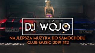 ✯ Najlepsza Muzyka Do Samochodu ✅ Club Music 2019 #12 | WÓJO & AVANTRIX