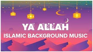 🕋 Ya Allah - Beautiful Islamic Background Music    No Copyright Arabic Background Music 🎶