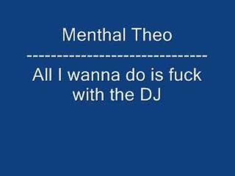 Mental Theo - All I wanna Do is Fuck with the DJ