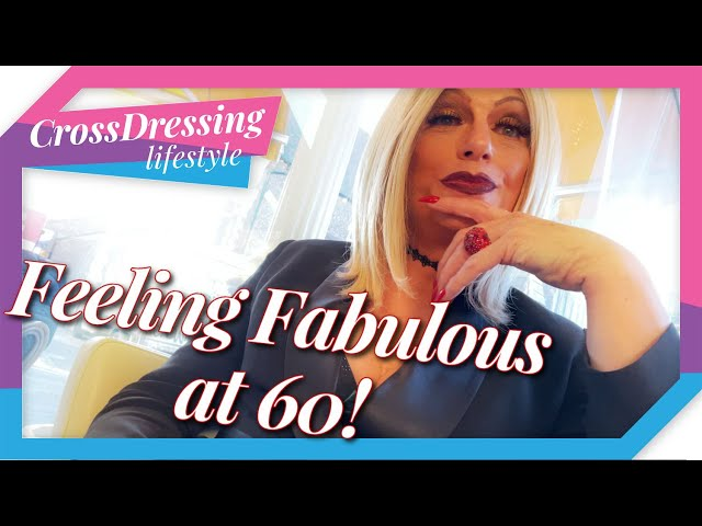 Crossdressing Feeling FABULIOUS at 60 Calibrating with friends reaching another milestone.