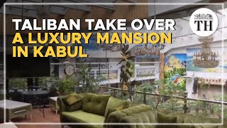 Taliban take over a luxury mansion in Kabul
