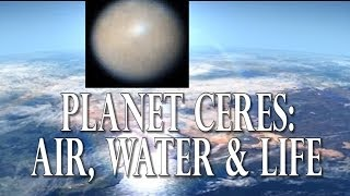 Planet CERES has Air, Water & Life and is in our Solar System.