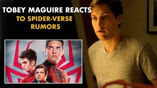 Tobey Maguire reacts to spider-verse rumors
