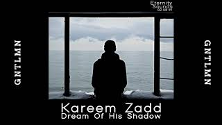 Kareem Zadd - Dream Of His Shadow (Original Mix)