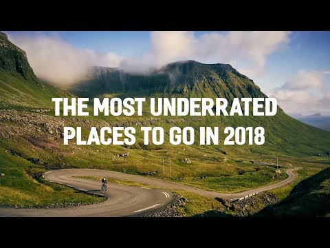 The Most Underrated Places to Go in 2018