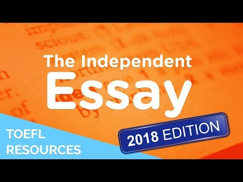 How to Write a TOEFL Independent Essay - 2018 Edition