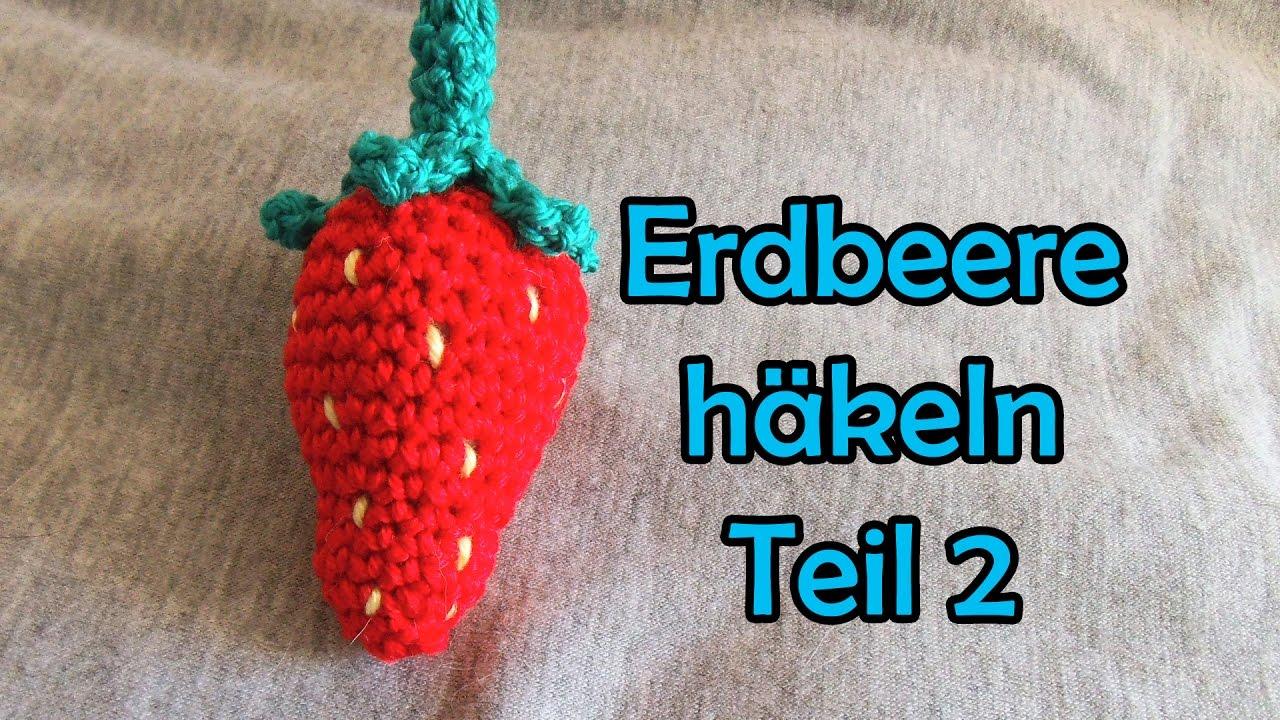 Erdbeere Häkeln Teil 2 Romy Fischer Häkelanleitung Youtube