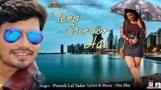 TERA SUROOR HAI | Pravesh Lal Yadav | Celebrate New Year | Superhit Song