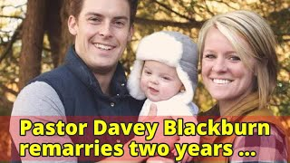 Pastor Davey Blackburn remarries two years after wife's murder, shares wedding photo