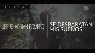 Jesús Adrián Romero — Se desbaratan mis sueños.    Letra.